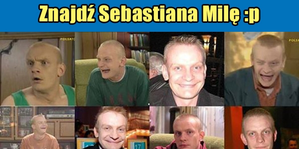 Znajdź Sebastiana Milę :p
