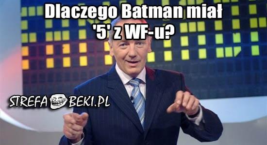 Dlaczego Batman miał '5' z WF-u?