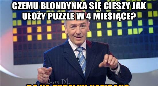 Czemu blondynka się cieszy jak ułoży puzzle w 4 miesiące?