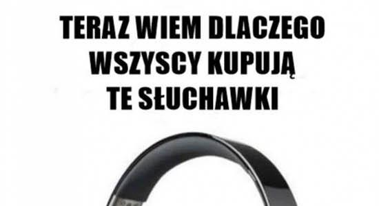 Teraz wiem dlaczego wszyscy kupują te słuchawki