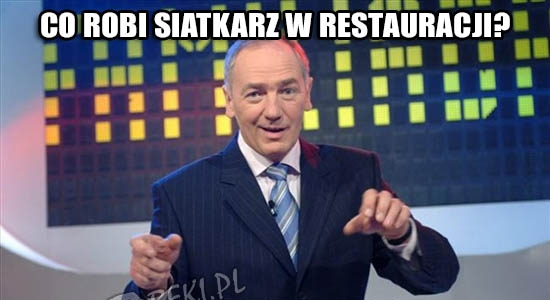 Co robi siatkarz w restauracji?