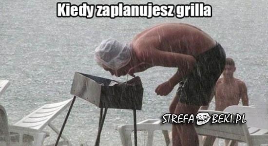 Kiedy zaplanujesz grilla