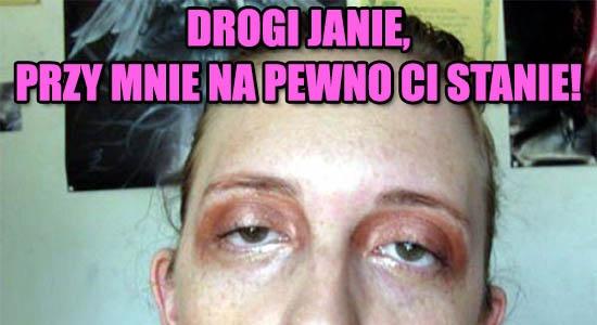 Drogi Janie, przy mnie na pewno Ci stanie