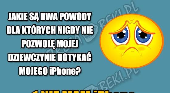 Dlatego nie pozwolę mojej dziewczynie dotykać mojego iPhona