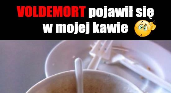 VOLDEMORT pojawił się w mojej kawie