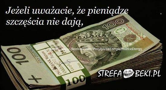 Jeżeli uważacie, że pieniądze szczęścia nie dają