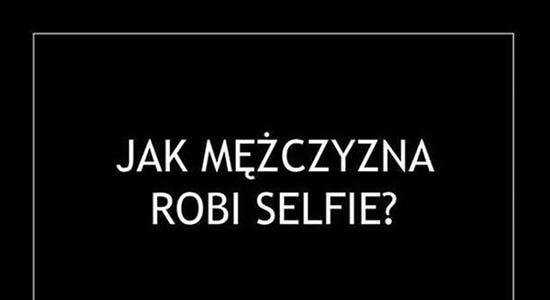 Jak mężczyzna robi selfie?