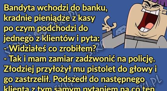 Bandyta wchodzi do banku i kradnie pieniądze...