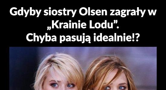"""Gdyby siostry Olsen zagrały w """"Krainie Lodu"""""""