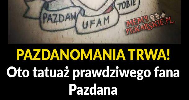 Tatuaż prawdziwego fana Pazdana