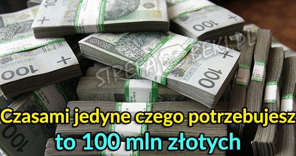 Czasami potrzebuje tylko 100 mln złotych