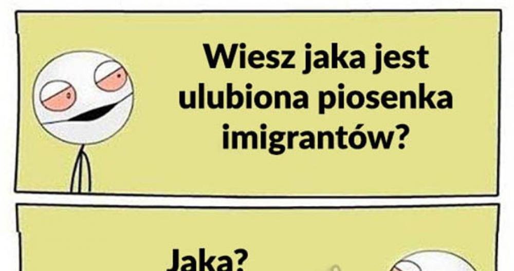 Ulubiona piosenka imigrantów :D