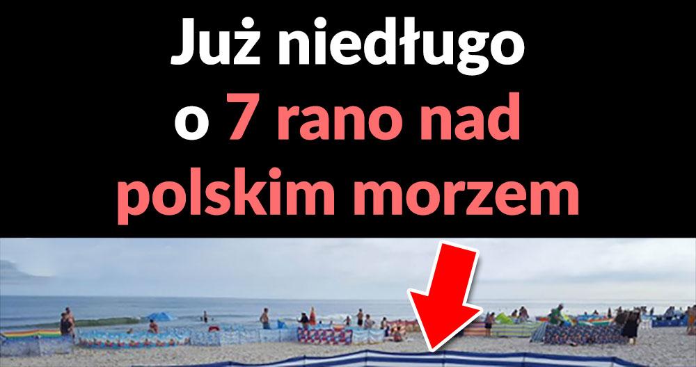 Już niedługo o 7 rano nad polskim morzem :D