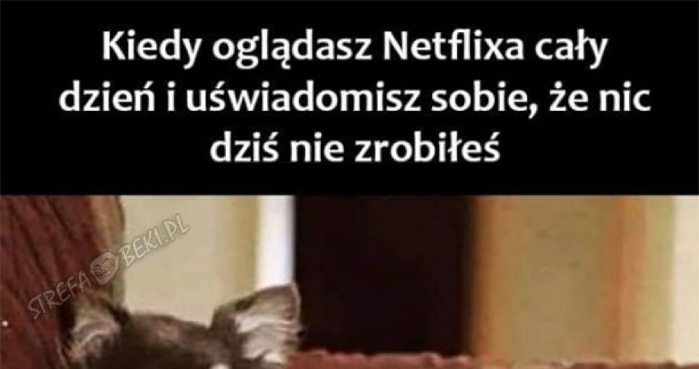Kiedy cały dzień oglądasz Netflixa