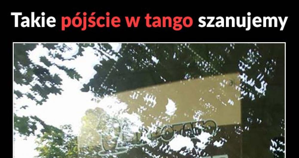 Takie pójście w tango szanujemy ;)