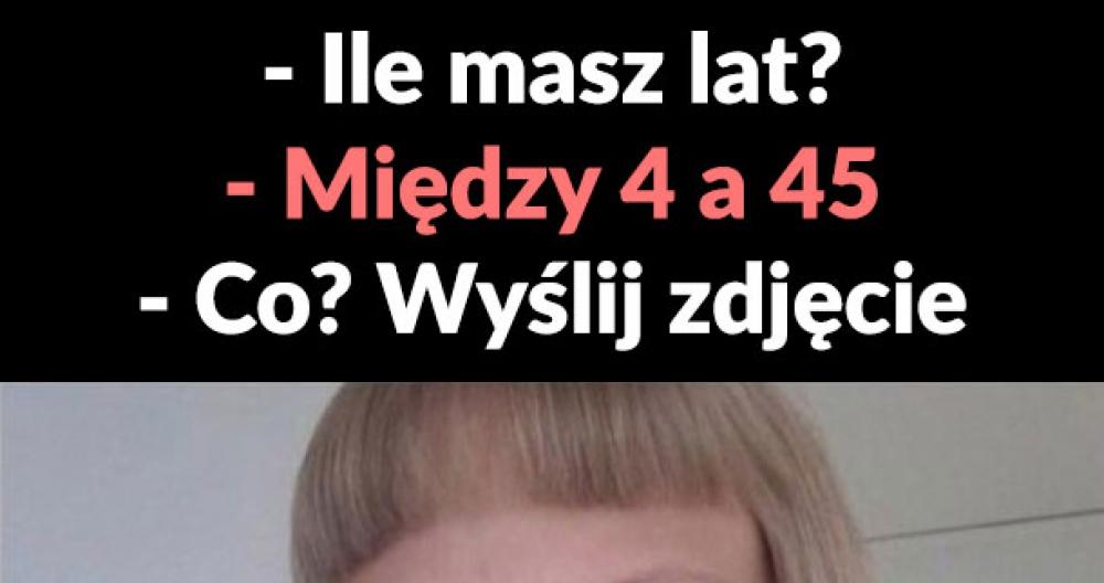 Ile ona ma lat? :D